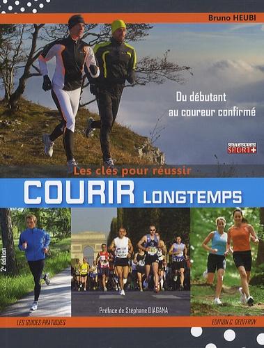 Bruno Heubi - Courir longtemps, les clés pour réussir - Pour le plaisir, le bien-être ou la performance, du débutant au coureur confirmé.