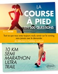 Bruno Heubi - La course à pied en 500 questions - Tout ce que vous avez toujours voulu savoir sur le running sans jamais oser le demander.