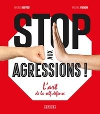 Bruno Hoffer et Michel Vignon - Stop aux agressions ! - L'art de la self-défense.