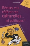 Bruno Hongre - Révisez vos références culturelles... et politiques ! - Mémento pour étudiants sérieux (et journalistes pressés...).