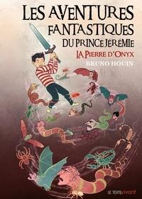 Bruno Houin - Les aventures fantastiques du prince Jérémie Tome 1 : La pierre d'Onyx.