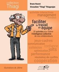 Bruno Hourst - Faciliter le travail en équipe - 21 activités pour libérer l'intelligence collective de vos collaborateurs.