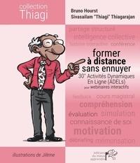 Bruno Hourst et Sivasailam Thiagarajan - Former à distance sans ennuyer - 30+ Activités Dynamiques En Ligne (ADELs) pour webinaires interactifs.