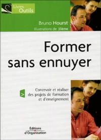 Bruno Hourst - Former sans ennuyer - Concevoir et réaliser des projets de formation et d'enseignement.