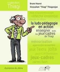 Bruno Hourst et Sivasailam Thiagarajan - La ludo-pédagogie en action - Enseigner avec les jeux-cadres de Thiagi.