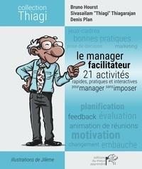 Bruno Hourst et Sivasailam Thiagarajan - Le manager facilitateur - 21 activités pratiques, rapides et interactives pour manager sans imposer.
