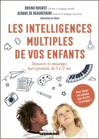 Bruno Hourst et Albane de Beaurepaire - Les intelligences multiples de vos enfants - Découvrez et encouragez leurs potentiels, de 0 à 12 ans.