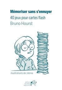 Mémoriser sans s'ennuyer- 40 jeux pour cartes flash - Bruno Hourst |