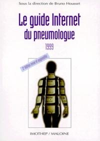 Bruno Housset et  Collectif - LE GUIDE INTERNET DU PNEUMOLOGUE 1999. - 2ème édition revue et augmentée.