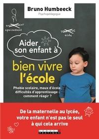 Bruno Humbeeck - Aider mon enfant à bien vivre l'école - Phobie scolaire, maux d'école, difficultés d'apprentissage : comment réagir ?.