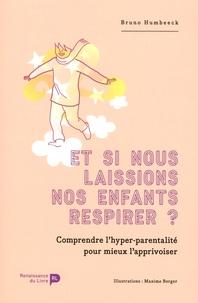 Bruno Humbeeck - Et si nous laissions nos enfants respirer ? - Comprendre l'hyper-parentalité pour mieux l'apprivoiser.