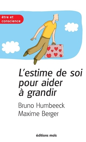 Bruno Humbeeck et Maxime Berger - L'estime de soi pour aider à grandir - Un essai de développement personnel.