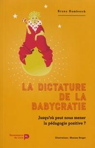 Bruno Humbeeck - La dictature de la babycratie - Jusqu'où peut nous mener la pédagogie positive ?.