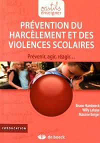 Bruno Humbeeck et Willy Lahaye - Prévention du harcèlement et des violences scolaires - Prévenir, agir, réagir....