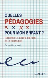 Bruno Humbeeck - Quelle pédagogie pour mon enfant ? - Histoires et contre-histoire de la pédagogie.