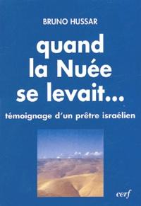 Bruno Hussar - Quand la nuée se levait... - La paix est possible : témoignage d'un prêtre israélien.