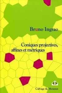 Bruno Ingrao - Coniques projectives, affines et métriques - Cours et exercices.