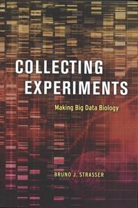 Bruno J. Strasser - Collecting Experiments - Making Big Data Biology.