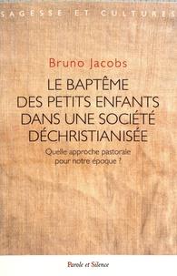 Bruno Jacobs - Le baptême des petits enfants dans une société déchristianisée - Quelle approche pastorale pour notre époque ?.
