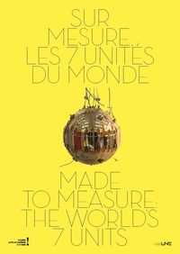Bruno Jacomy et Maguelonne Chambon - Sur mesure, les 7 unités du monde.