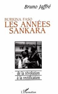 Bruno Jaffré - Burkina Faso Les années Sankara - De la révolution à la rectification.