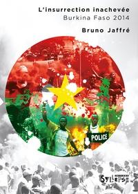 Téléchargez des livres sur iphone gratuitement L'insurrection inachevée  - Burkina Faso 2014 9782849507773 ePub CHM in French par Bruno Jaffré