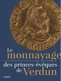 Bruno Jané et Marion Stef - Le monnayage des princes-évêques de Verdun (Xe-XVIIe siècles) : une prestigieuse collection du Musée de la Princerie.