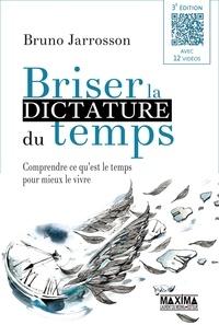 Briser la dictature du temps- Comprendre ce qu'est le temps pour mieux le vivre - Bruno Jarrosson |