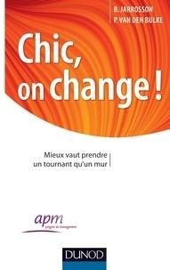 Bruno Jarrosson et Philippe Van Den Bulke - Chic, on change ! - Mieux vaut prendre un tournant qu'un mur.