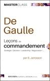 Bruno Jarrosson et Charles de Gaulle - De Gaulle - Leçons de commandement - Stratégies / Décisions / Leadership / Négociations.