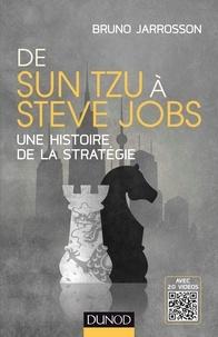 Bruno Jarrosson - De Sun Tzu à Steve Jobs - Une histoire de la stratégie - Avec 20 vidéos.