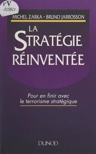 Bruno Jarrosson et Michel Zarka - La stratégie réinventée - Pour en finir avec le terrorisme stratégique.