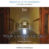 Pour l'amour de Dieu- Par amour des hommes : esquisse sur la vie monastique contemplative - Bruno Jary |
