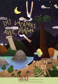 Bruno Jay - Des vacances avec Platon.