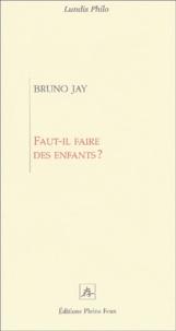 Bruno Jay - Faut-il faire des enfants ?.