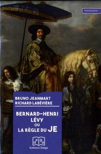 Bruno Jeanmart et Richard Labévière - Bernard-Henri Lévy ou la règle du Je.