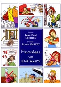Bruno Jolivet et Jean-Paul Lechien - Protégez vos enfants.