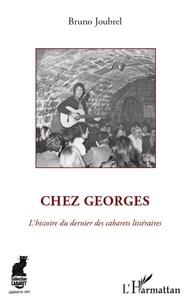 Bruno Joubrel - Chez Georges - L'histoire du dernier des cabarets littéraires.