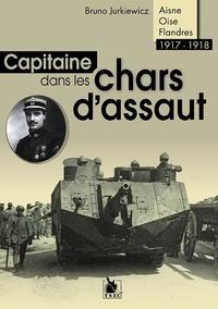 Bruno Jurkiewicz - Capitaine dans les chars d'assaut - Aisne, Oise, Flandres (1917-1918).