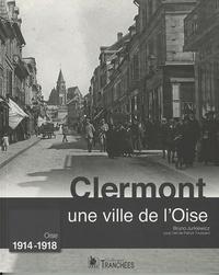 Bruno Jurkiewicz - Clermont, une ville de l'Oise - Oise 1914-1918.