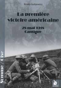 Bruno Jurkiewicz - La première victoire américaine - 28 mai 1918 Cantigny, Somme/Oise.