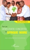 Bruno Kaimwa Maneno - Pour une démocratie concertée en Afrique noire - Gage du développement local et du bien-être social.