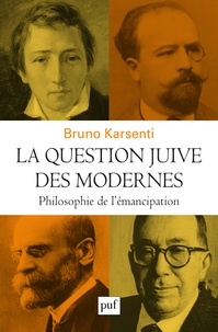 Bruno Karsenti - La question juive des modernes - Philosophie de l'émancipation.
