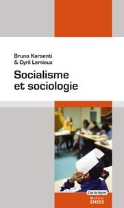 Bruno Karsenti et Cyril Lemieux - Socialisme et sociologie.