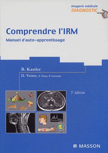 Bruno Kastler et Daniel Vetter - Comprendre l'IRM - Manuel d'auto-apprentissage.