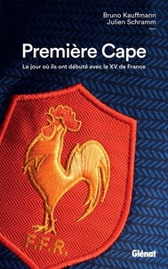 Bruno Kauffmann et Julien Schramm - Première Cape - Le jour où ils ont débuté avec le XV de France.