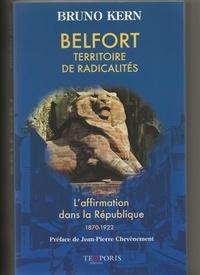 Bruno Kern - Belfort, territoire de radicalités - L'affirmation dans la République (1870-1922).