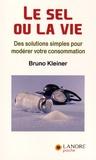 Bruno Kleiner - Le sel ou la vie - Des solutions simples pour modérer votre consommation.