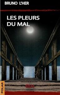 Bruno L'Her - Les Pleurs du Mal.