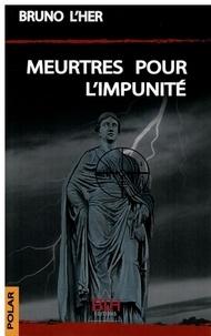Bruno L'Her - Meurtres pour l'impunité.